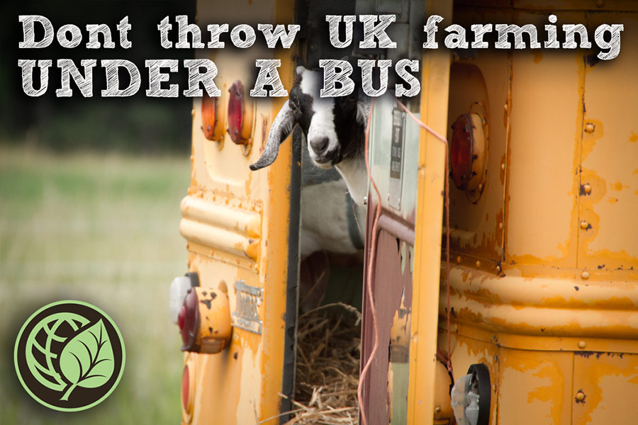 DON'T THROW UK FARMING UNDER A BUS